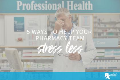 help your pharmacy team stress less